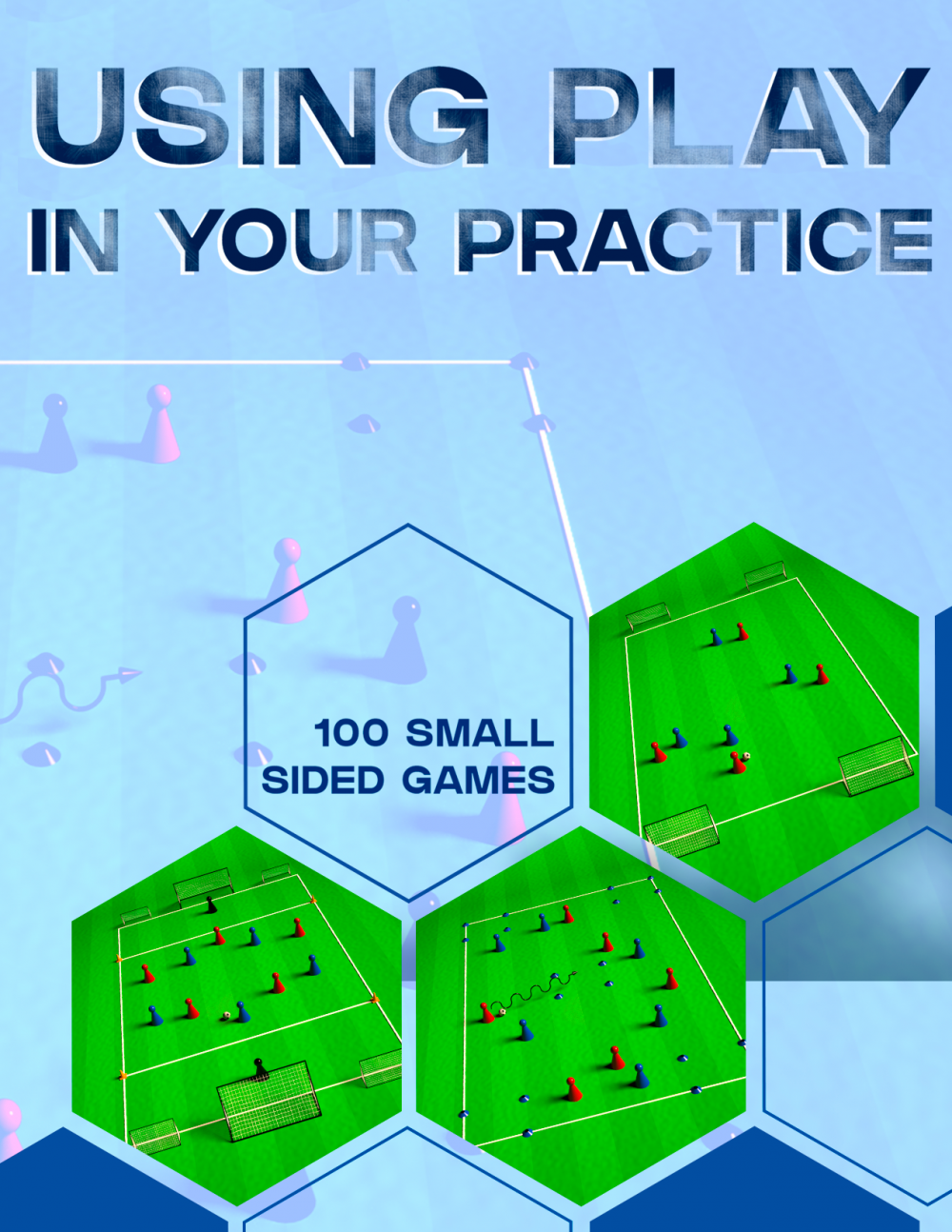 Using Play in Your Practice (100 Small Sided Games)
